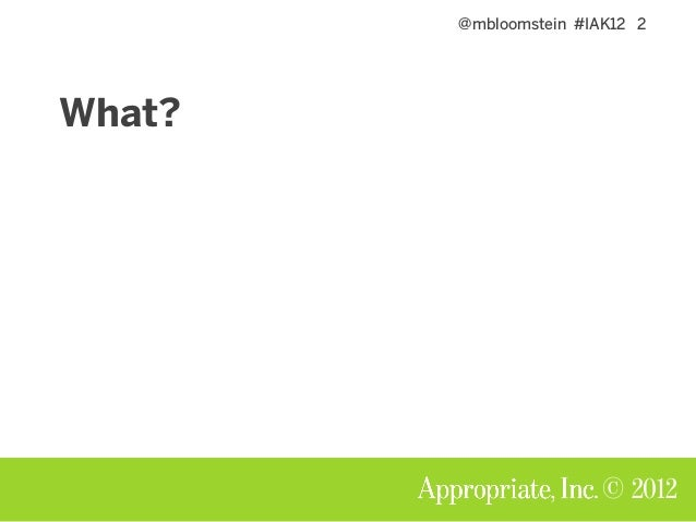 @mbloomstein #IAK12 2 © 2012 What?