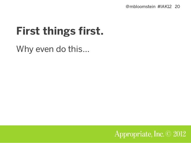 @mbloomstein #IAK12 20 © 2012 First things first. Why even do this…