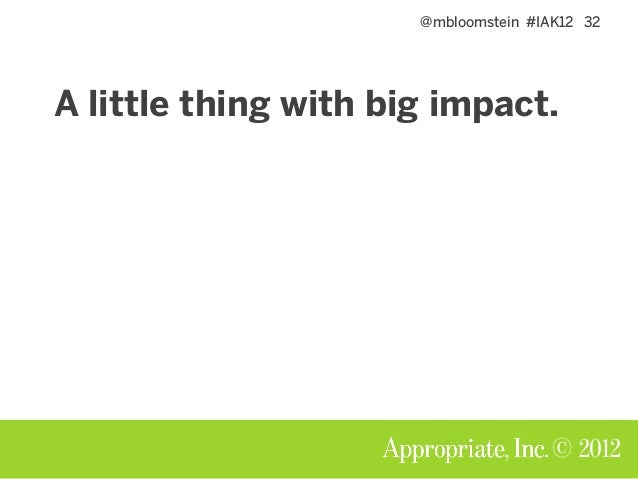 @mbloomstein #IAK12 32 © 2012 A little thing with big impact.