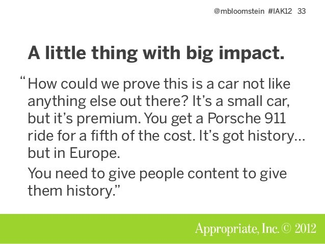 @mbloomstein #IAK12 33 © 2012 A little thing with big impact. How could we prove this is a car not like anything else out ...