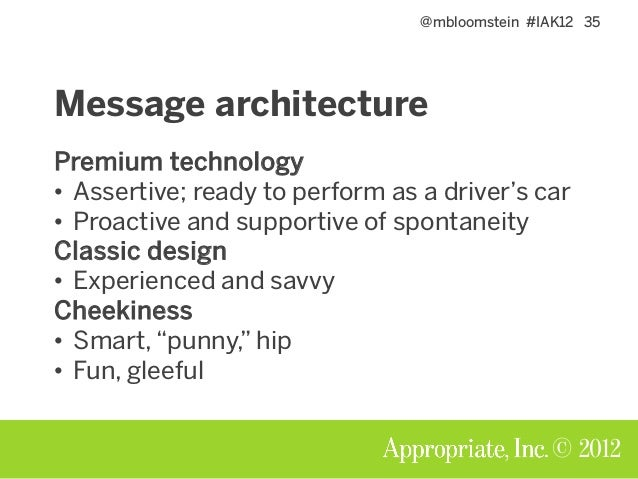 @mbloomstein #IAK12 35 © 2012 Message architecture Premium technology • Assertive; ready to perform as a driver's car • Pr...