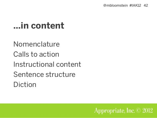 @mbloomstein #IAK12 42 © 2012 Nomenclature Calls to action Instructional content Sentence structure Diction …in content