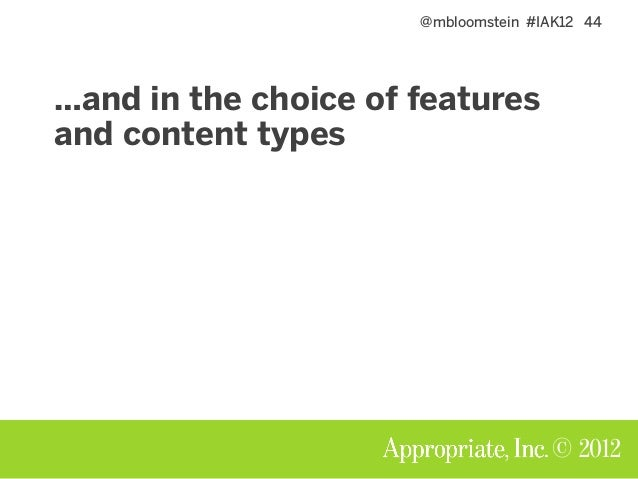 @mbloomstein #IAK12 44 © 2012 …and in the choice of features and content types