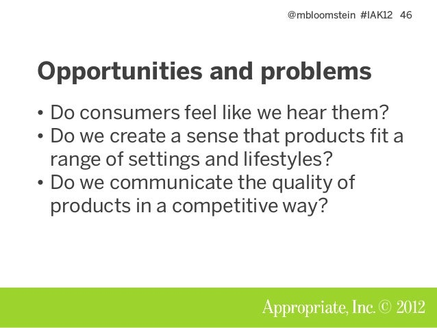 @mbloomstein #IAK12 46 © 2012 Opportunities and problems • Do consumers feel like we hear them? • Do we create a sense tha...