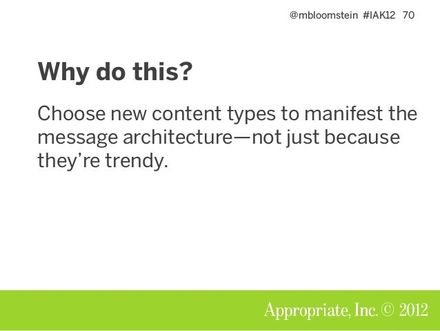 @mbloomstein #IAK12 71 © 2012 So where to from here? New content types: prioritize features against the new communication ...