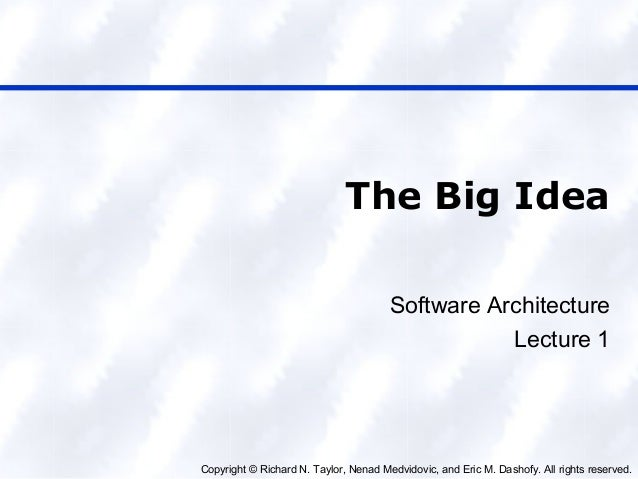 Copyright © Richard N. Taylor, Nenad Medvidovic, and Eric M. Dashofy. All rights reserved. The Big Idea Software Architect...