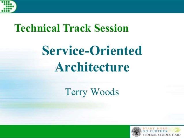Technical Track Session Service-Oriented Architecture Terry Woods