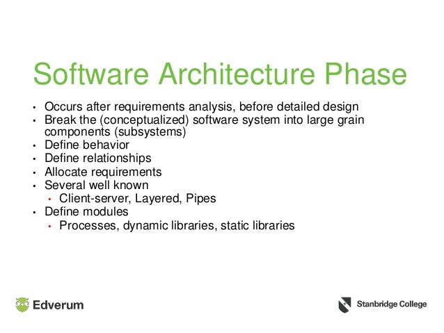 Software Architecture Phase • Occurs after requirements analysis, before detailed design • Break the (conceptualized) soft...