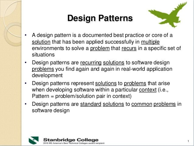 1 Design Patterns • A design pattern is a documented best practice or core of a solution that has been applied successfull...