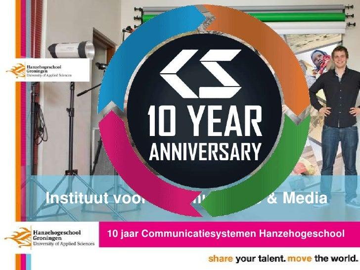 Instituut voor Communicatie & Media       10 jaar Communicatiesystemen Hanzehogeschool
