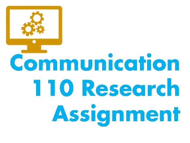 FIRST: Look at the slides for an overview of your comm 110 assignment. Then click on the links as needed to complete your ...