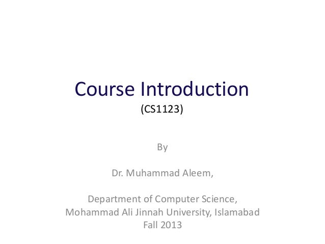 Course Introduction (CS1123) By Dr. Muhammad Aleem, Department of Computer Science, Mohammad Ali Jinnah University, Islama...