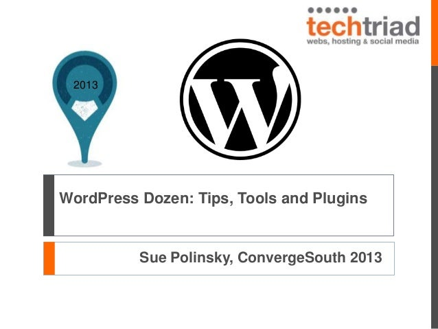 2013  WordPress Dozen: Tips, Tools and Plugins  Sue Polinsky, ConvergeSouth 2013