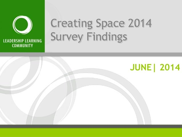 Creating Space 2014 Survey Findings JUNE| 2014