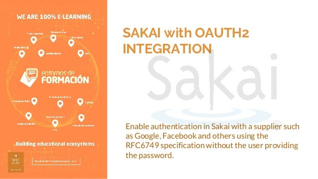 SAKAI with OAUTH2 INTEGRATION Enable authentication in Sakai with a supplier such as Google, Facebook and others using the...