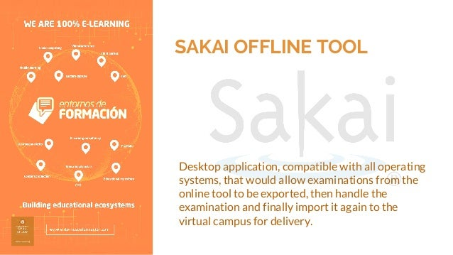 SAKAI OFFLINE TOOL Desktop application, compatible with all operating systems, that would allow examinations from the onli...