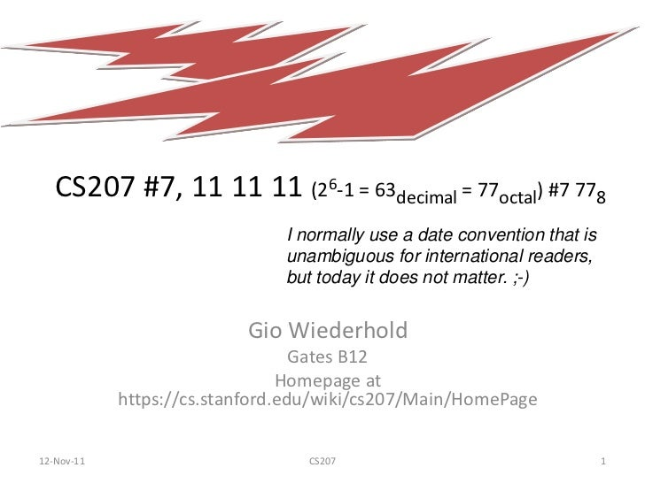 CS207 #7, 11 11 11 (26-1 = 63decimal = 77octal) #7 778                               I normally use a date convention that...