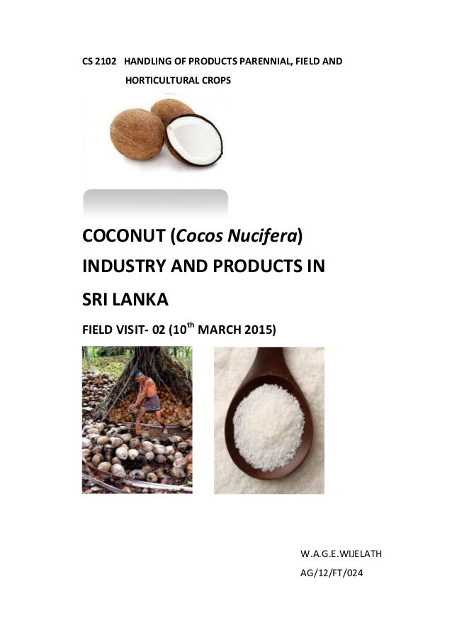 CS 2102 HANDLING OF PRODUCTS PARENNIAL, FIELD AND HORTICULTURAL CROPS COCONUT (Cocos Nucifera) INDUSTRY AND PRODUCTS IN SR...