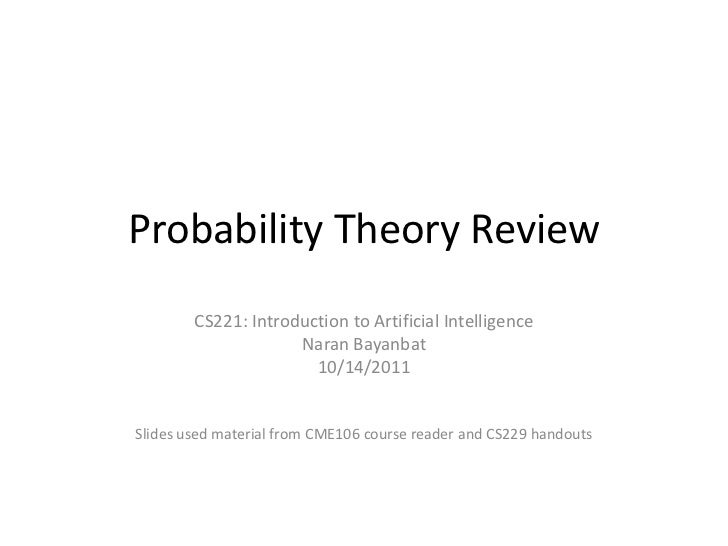 Probability Theory Review        CS221: Introduction to Artificial Intelligence                     Naran Bayanbat        ...
