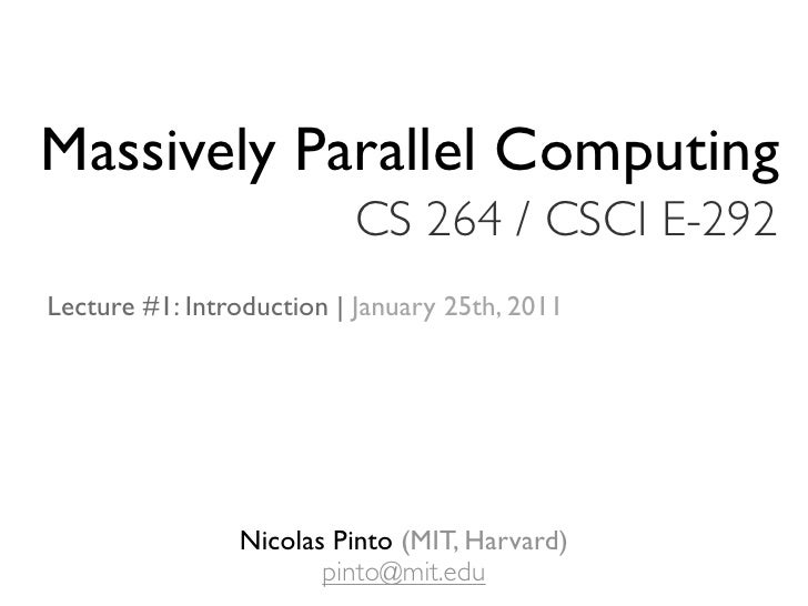 Massively Parallel Computing                          CS 264 / CSCI E-292Lecture #1: Introduction | January 25th, 2011    ...