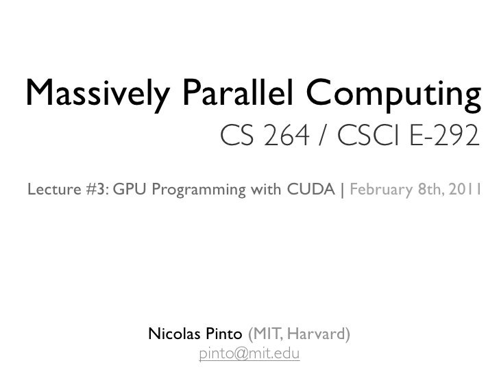 Massively Parallel Computing                        CS 264 / CSCI E-292Lecture #3: GPU Programming with CUDA | February 8t...