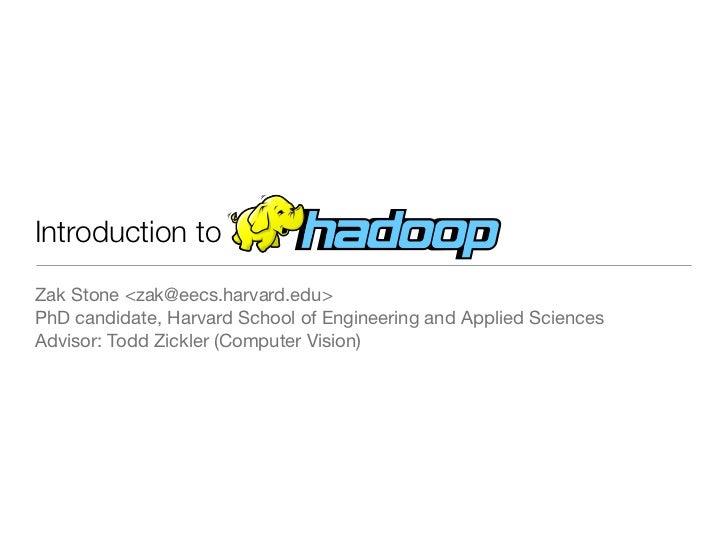 Introduction toZak Stone <zak@eecs.harvard.edu>PhD candidate, Harvard School of Engineering and Applied SciencesAdvisor: T...