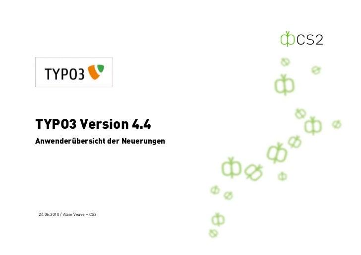 TYPO3 Version 4.4 Anwenderübersicht der Neuerungen     24.06.2010 / Alain Veuve – CS2
