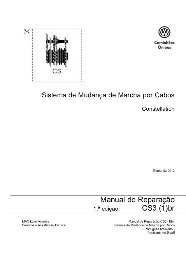 Sistema de Mudança de Marcha por Cabos Constellation Edição 03.2012 Manual de Reparação 1.ª edição CS3 (1)br MAN Latin Ame...