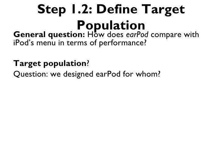 Step 1.2: Define Target            PopulationGeneral question: How does earPod compare withiPod's menu in terms of perform...