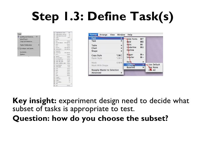 Step 1.3: Define Task(s)Key insight: experiment design need to decide whatsubset of tasks is appropriate to test.Question:...