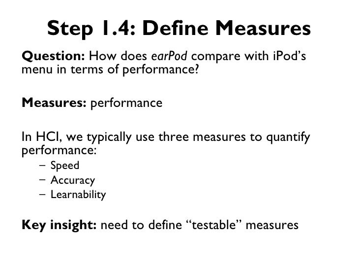 Step 1.4: Define MeasuresQuestion: How does earPod compare with iPod'smenu in terms of performance?Measures: performanceIn...
