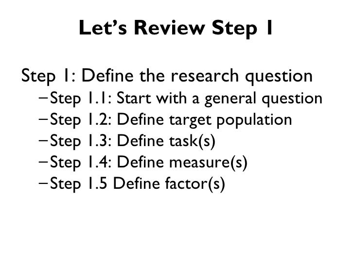 Let's Review Step 1Step 1: Define the research question  – Step 1.1: Start with a general question  – Step 1.2: Define tar...