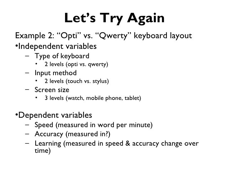 """Let's Try AgainExample 2: """"Opti"""" vs. """"Qwerty"""" keyboard layout•Independent variables  – Type of keyboard     •   2 levels (..."""
