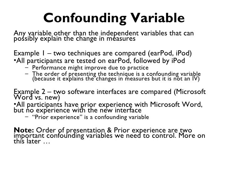 Confounding VariableAny variable other than the independent variables that canpossibly explain the change in measuresExamp...