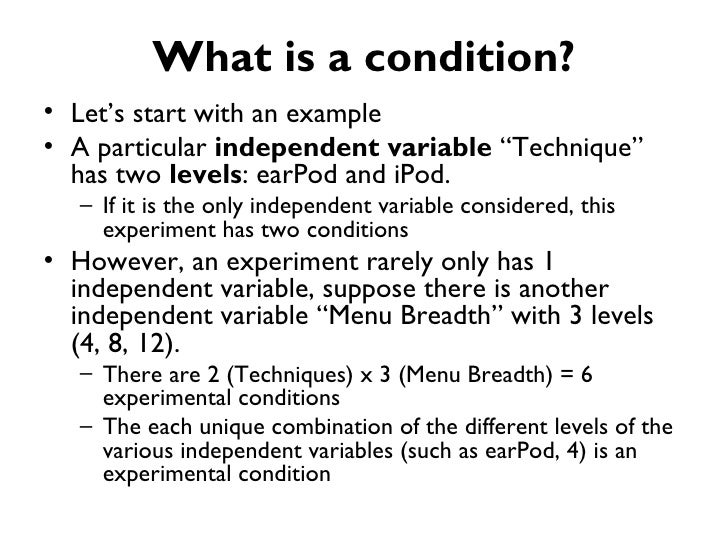 """What is a condition?• Let's start with an example• A particular independent variable """"Technique""""  has two levels: earPod a..."""