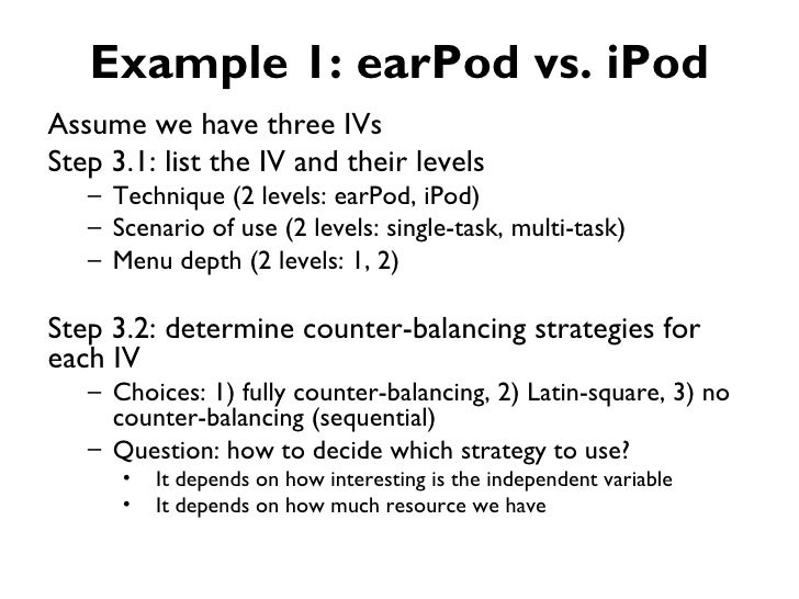 Example 1: earPod vs. iPodAssume we have three IVsStep 3.1: list the IV and their levels   – Technique (2 levels: earPod, ...