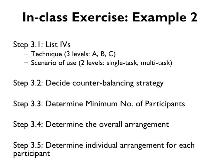 In-class Exercise: Example 2Step 3.1: List IVs   – Technique (3 levels: A, B, C)   – Scenario of use (2 levels: single-tas...