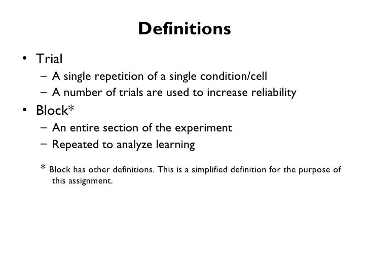 Definitions• Trial   – A single repetition of a single condition/cell   – A number of trials are used to increase reliabil...