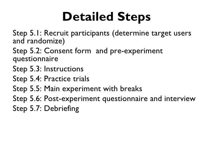 Detailed StepsStep 5.1: Recruit participants (determine target usersand randomize)Step 5.2: Consent form and pre-experimen...