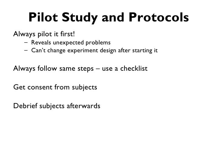 Pilot Study and ProtocolsAlways pilot it first!   – Reveals unexpected problems   – Can't change experiment design after s...