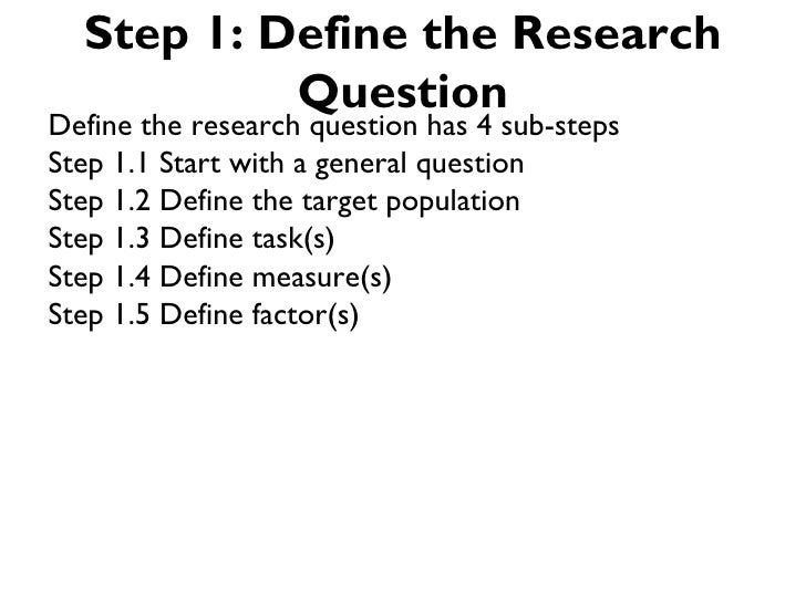 Step 1: Define the Research           QuestionDefine the research question has 4 sub-stepsStep 1.1 Start with a general qu...
