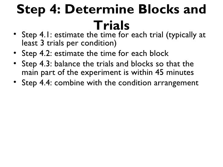 Step 4: Determine Blocks and            Trials• Step 4.1: estimate the time for each trial (typically at  least 3 trials p...