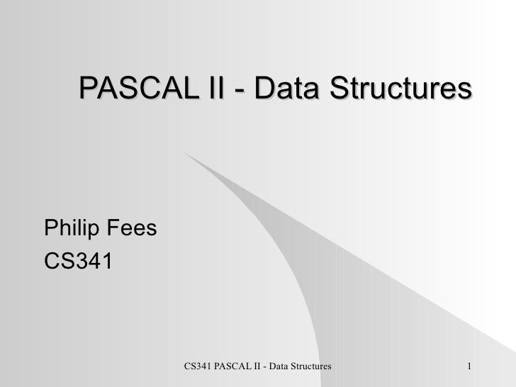 PASCAL II - Data Structures Philip Fees CS341