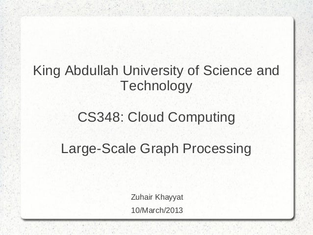 King Abdullah University of Science and             Technology       CS348: Cloud Computing    Large-Scale Graph Processin...