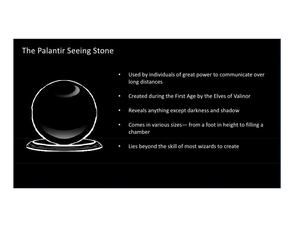 The Palantir Seeing Stone                              •   Used by individuals of great power to communicate over         ...