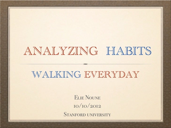 ANALYZING HABITSWALKING EVERYDAY         Elie Noune         10/10/2012     Stanford university