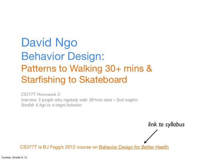 David Ngo                Behavior Design:                Patterns to Walking 30+ mins &                Starfishing to Skate...