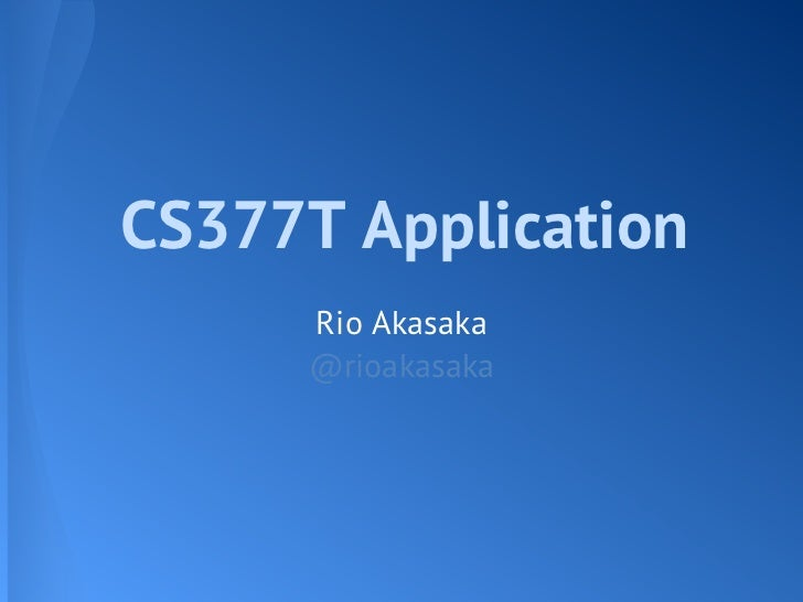 CS377T Application     Rio Akasaka     @rioakasaka