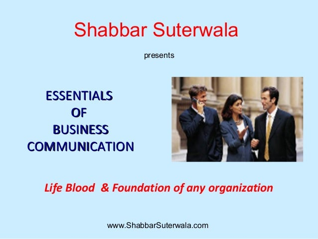 ESSENTIALSESSENTIALS OFOF BUSINESSBUSINESS COMMUNICATIONCOMMUNICATION Life Blood & Foundation of any organization www.Shab...