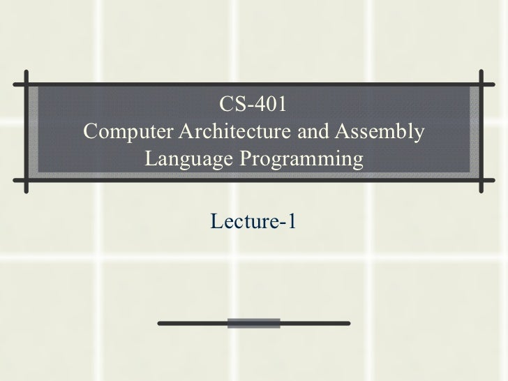 CS-401 Computer Architecture and Assembly Language Programming Lecture-1